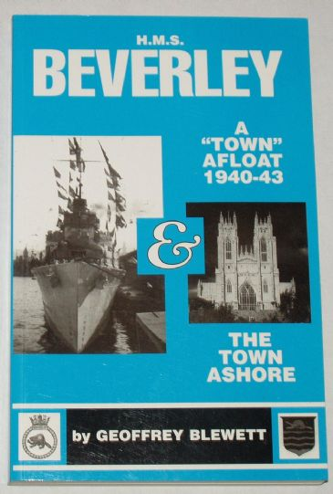HMS Beverley - A Town Afloat and the Town Ashore 1940-43, by Geoffrey Blewett
